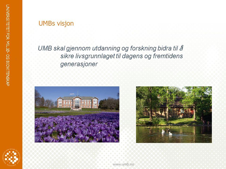 UNIVERSITETET FOR MILJØ- OG BIOVITENSKAP www.umb.no UMBs visjon UMB skal gjennom utdanning og forskning bidra til å sikre livsgrunnlaget til dagens og fremtidens generasjoner :