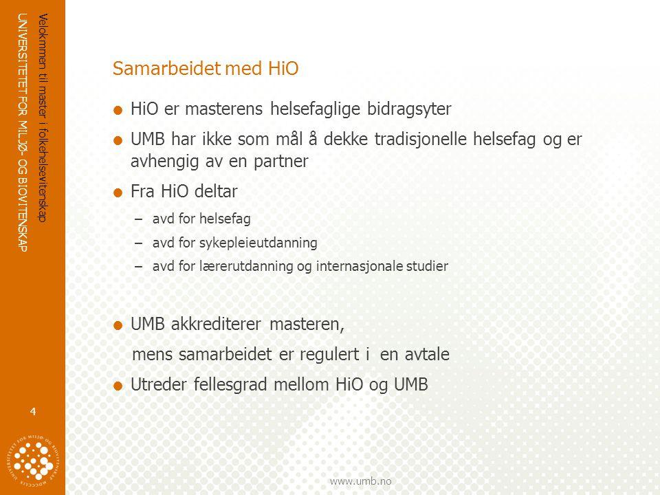 UNIVERSITETET FOR MILJØ- OG BIOVITENSKAP www.umb.no Samarbeidet med HiO  HiO er masterens helsefaglige bidragsyter  UMB har ikke som mål å dekke tradisjonelle helsefag og er avhengig av en partner  Fra HiO deltar –avd for helsefag –avd for sykepleieutdanning –avd for lærerutdanning og internasjonale studier  UMB akkrediterer masteren, mens samarbeidet er regulert i en avtale  Utreder fellesgrad mellom HiO og UMB Velokmmen til master i folkehelsevitenskap 4