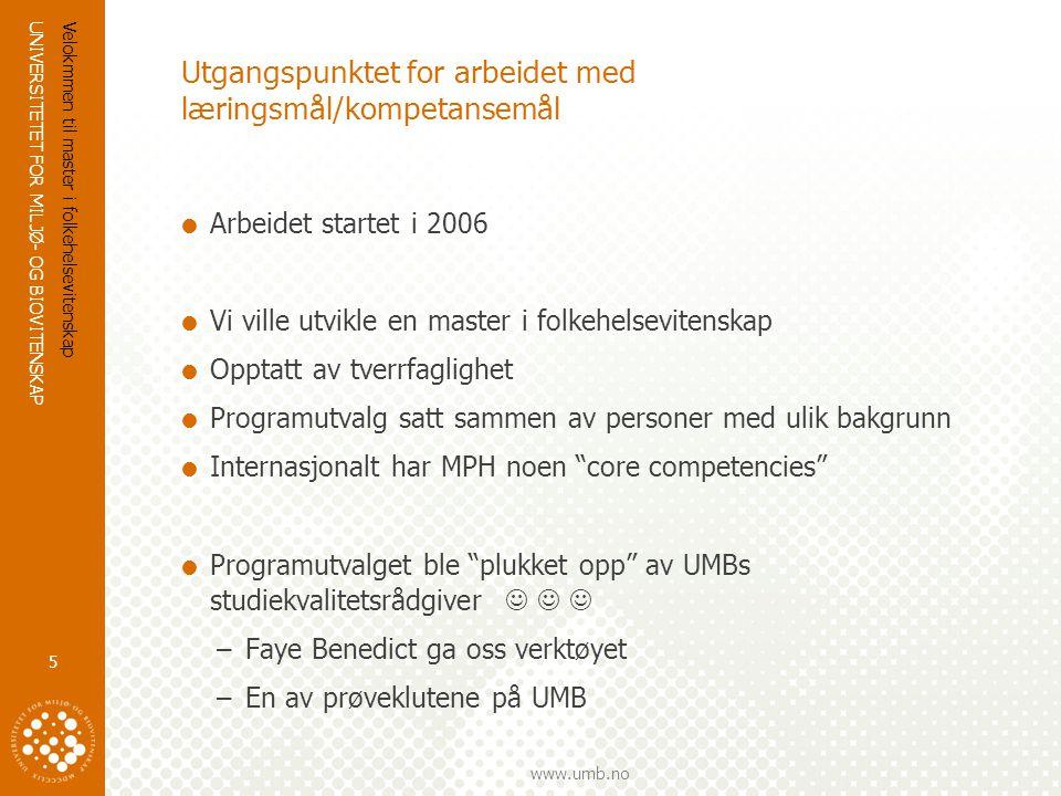 UNIVERSITETET FOR MILJØ- OG BIOVITENSKAP www.umb.no Utgangspunktet for arbeidet med læringsmål/kompetansemål  Arbeidet startet i 2006  Vi ville utvi