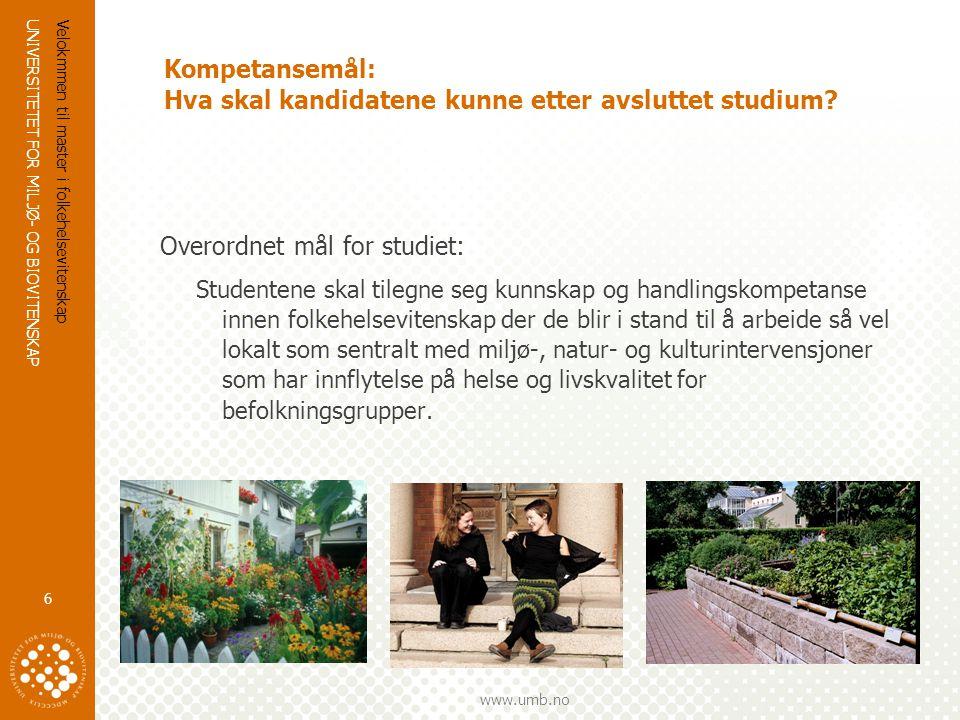 UNIVERSITETET FOR MILJØ- OG BIOVITENSKAP www.umb.no Velokmmen til master i folkehelsevitenskap 6 Kompetansemål: Hva skal kandidatene kunne etter avsluttet studium.