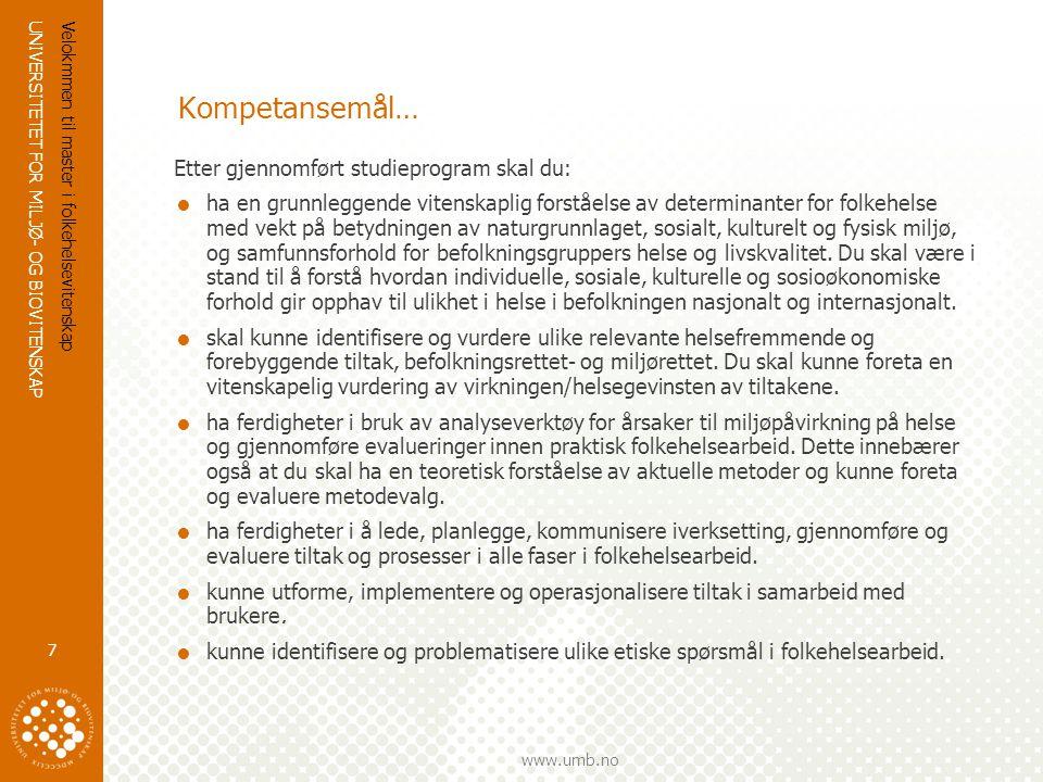 UNIVERSITETET FOR MILJØ- OG BIOVITENSKAP www.umb.no Velokmmen til master i folkehelsevitenskap 7 Kompetansemål… Etter gjennomført studieprogram skal d