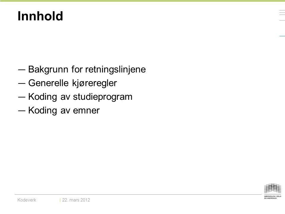 Innhold — Bakgrunn for retningslinjene — Generelle kjøreregler — Koding av studieprogram — Koding av emner Kodeverk22. mars 2012