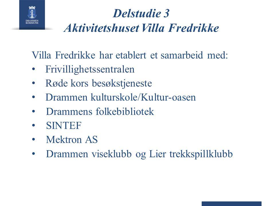 Delstudie 3 Aktivitetshuset Villa Fredrikke Villa Fredrikke har etablert et samarbeid med: • Frivillighetssentralen • Røde kors besøkstjeneste • Dramm