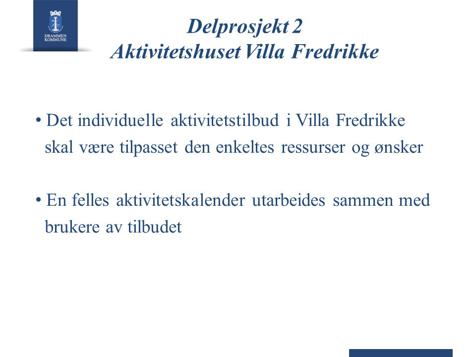 Delprosjekt 2 Aktivitetshuset Villa Fredrikke • Det individuelle aktivitetstilbud i Villa Fredrikke skal være tilpasset den enkeltes ressurser og ønsk