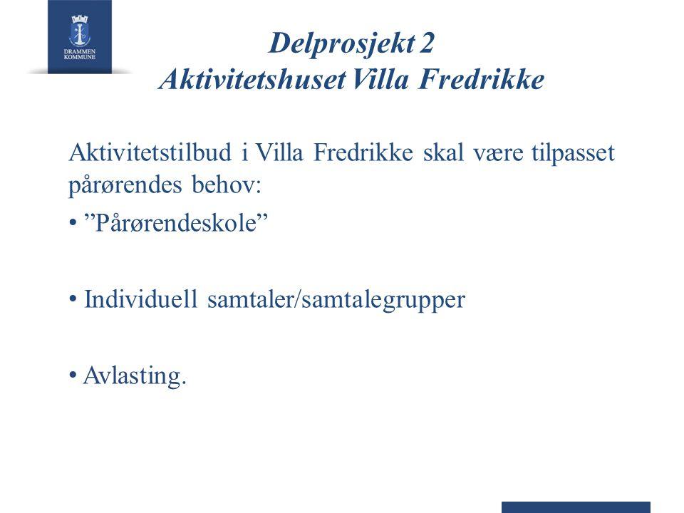 "Delprosjekt 2 Aktivitetshuset Villa Fredrikke Aktivitetstilbud i Villa Fredrikke skal være tilpasset pårørendes behov: • ""Pårørendeskole"" • Individuel"