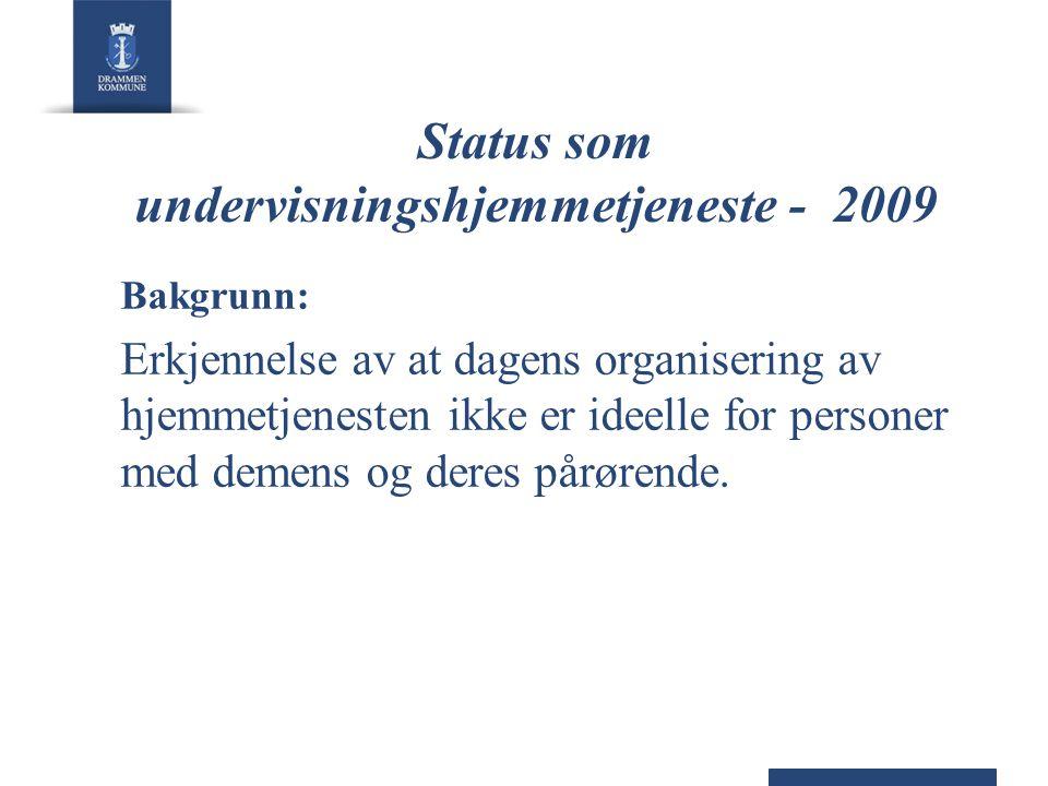 Status som undervisningshjemmetjeneste - 2009 Bakgrunn: Erkjennelse av at dagens organisering av hjemmetjenesten ikke er ideelle for personer med deme