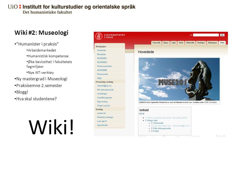 Wiki #2: Museologi • Humanister i praksis • Arbeidsmarkedet • Humanistisk kompetanse • Øke bevissthet i fakultetets fagmiljøer • Nye IKT-verktøy • Ny mastergrad i Museologi • Praksisemne 2.semester • Blogg.
