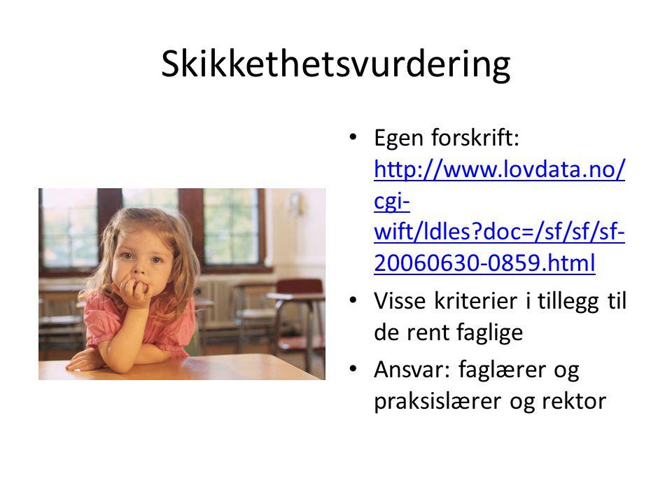 Skikkethetsvurdering • Egen forskrift: http://www.lovdata.no/ cgi- wift/ldles?doc=/sf/sf/sf- 20060630-0859.html http://www.lovdata.no/ cgi- wift/ldles