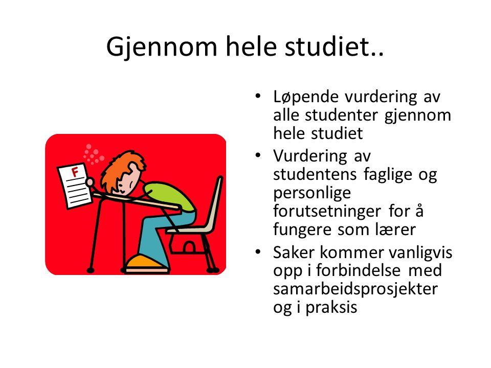 Gjennom hele studiet.. • Løpende vurdering av alle studenter gjennom hele studiet • Vurdering av studentens faglige og personlige forutsetninger for å