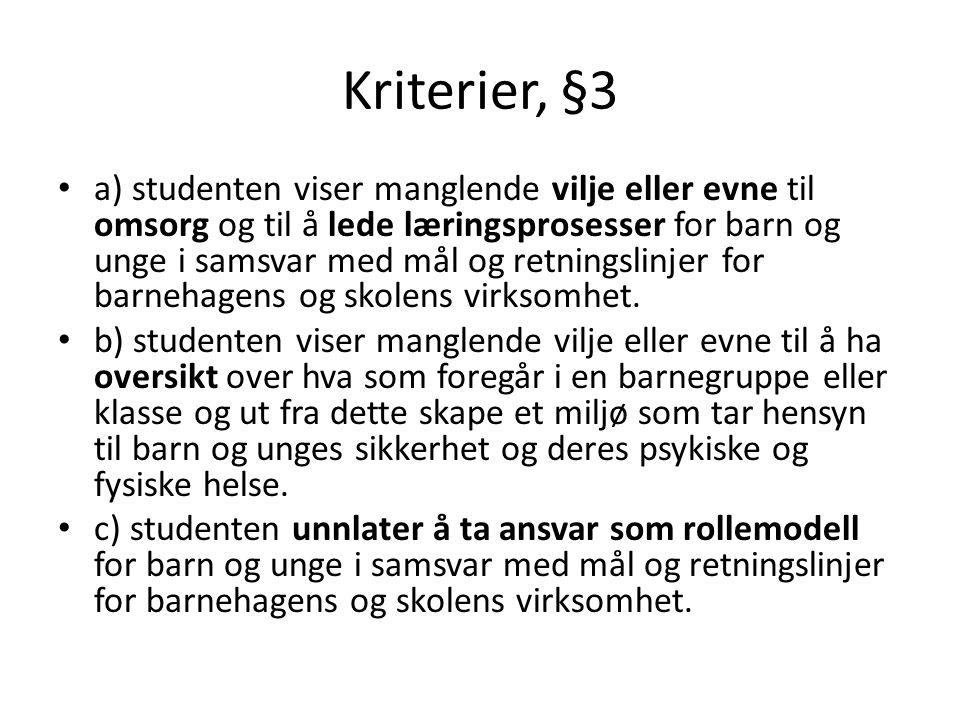 Kriterier, §3 • a) studenten viser manglende vilje eller evne til omsorg og til å lede læringsprosesser for barn og unge i samsvar med mål og retnings