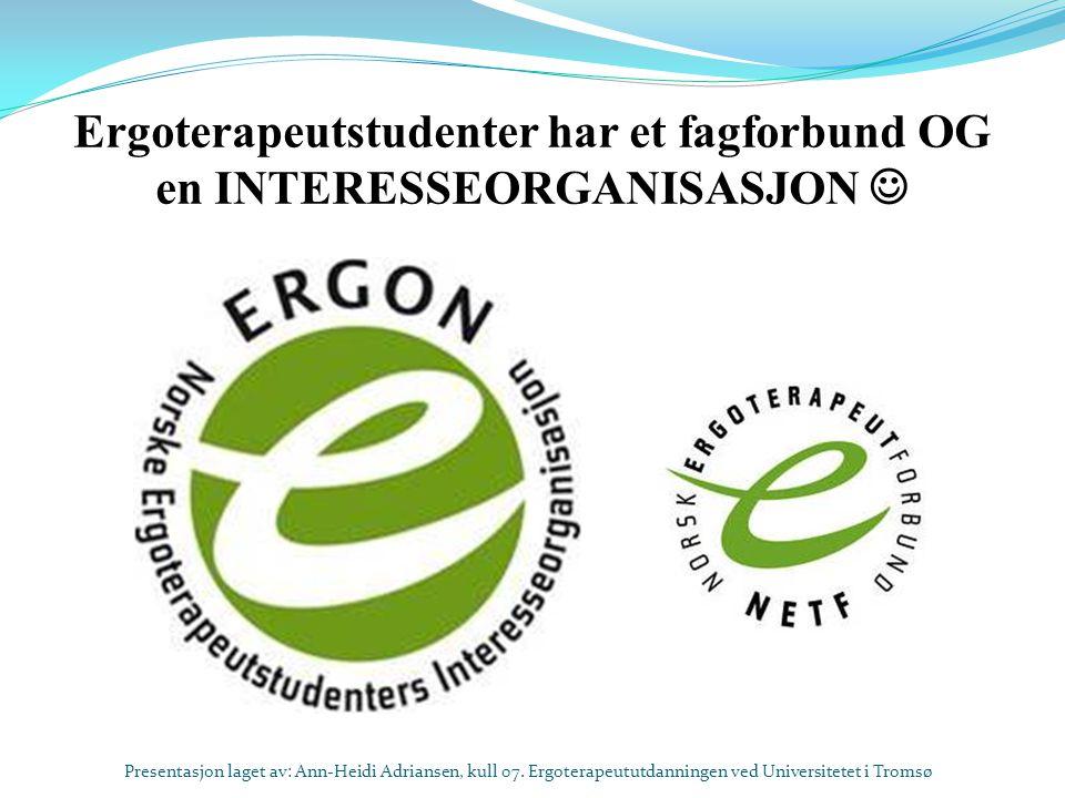 Ergoterapeutstudenter har et fagforbund OG en INTERESSEORGANISASJON  Presentasjon laget av: Ann-Heidi Adriansen, kull 07.