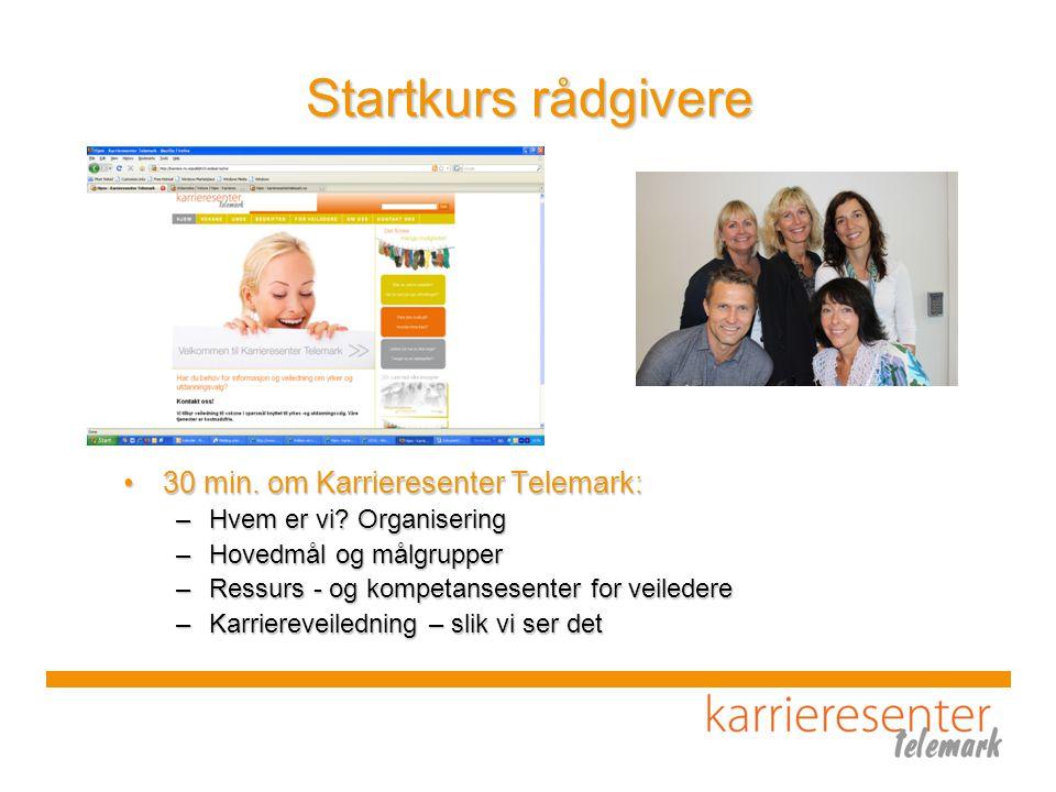 Startkurs rådgivere •30 min.om Karrieresenter Telemark: –Hvem er vi.