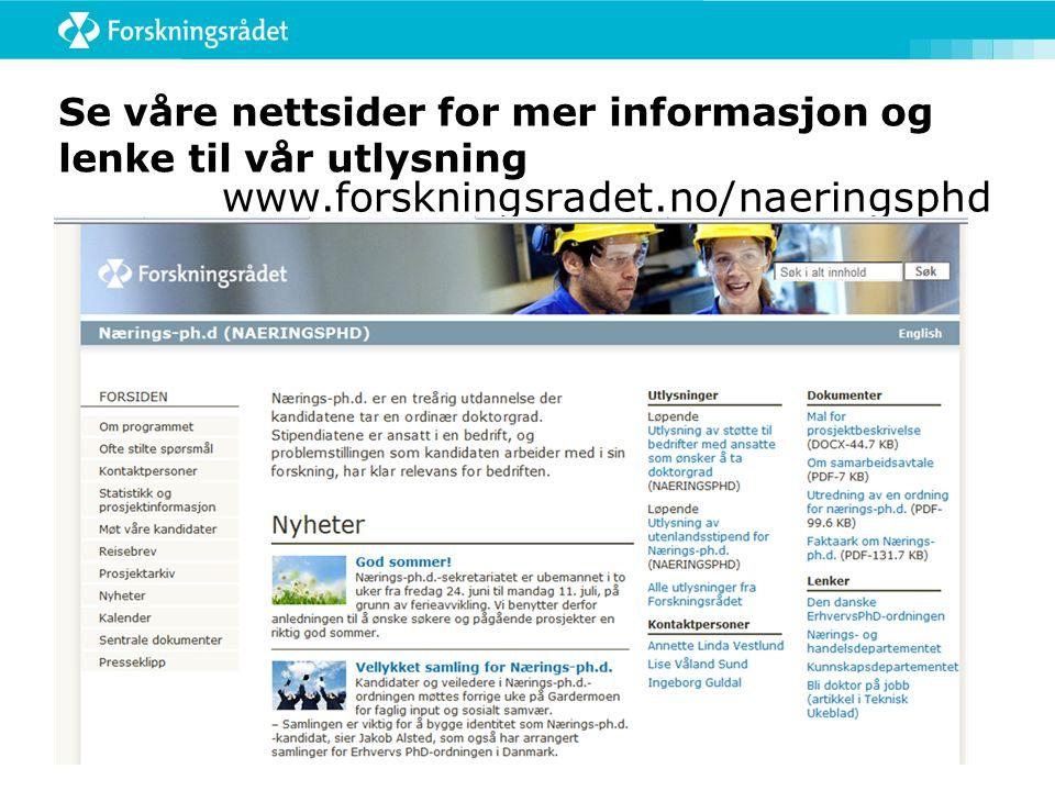 Se våre nettsider for mer informasjon og lenke til vår utlysning www.forskningsradet.no/naeringsphd