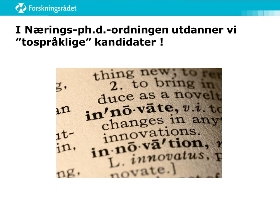 I Nærings-ph.d.-ordningen utdanner vi tospråklige kandidater !
