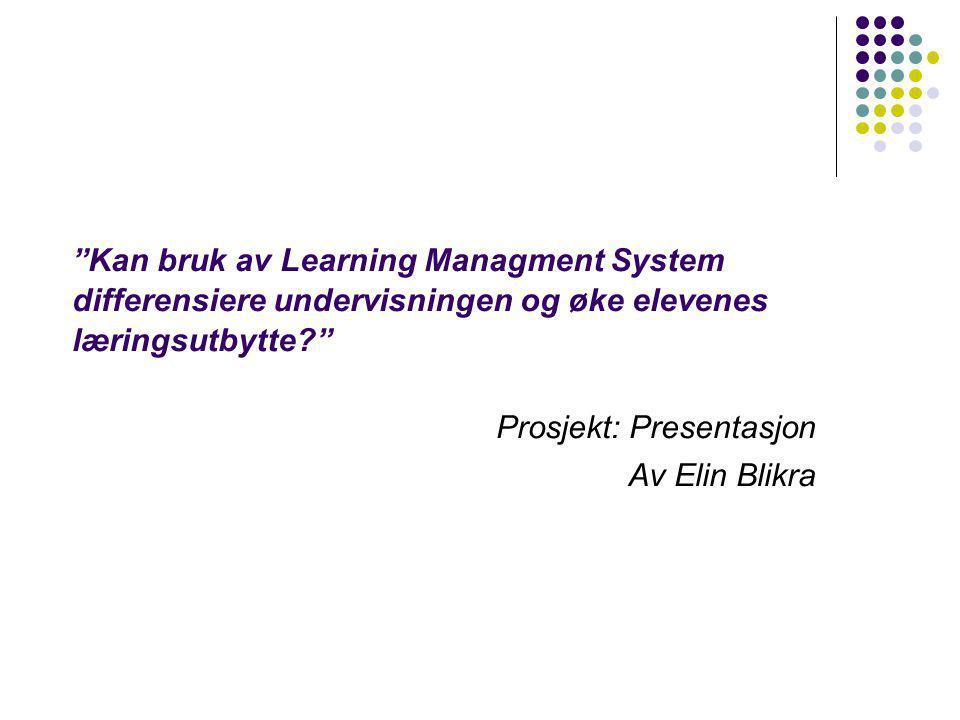 """""""Kan bruk av Learning Managment System differensiere undervisningen og øke elevenes læringsutbytte?"""" Prosjekt: Presentasjon Av Elin Blikra"""