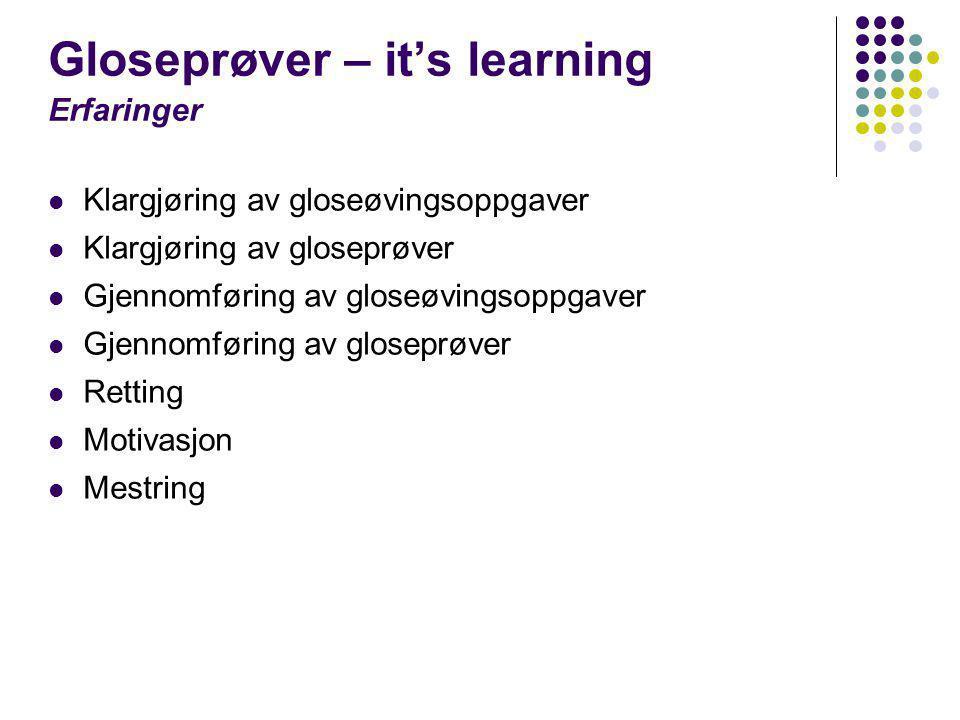 Gloseprøver – it's learning Erfaringer  Klargjøring av gloseøvingsoppgaver  Klargjøring av gloseprøver  Gjennomføring av gloseøvingsoppgaver  Gjen