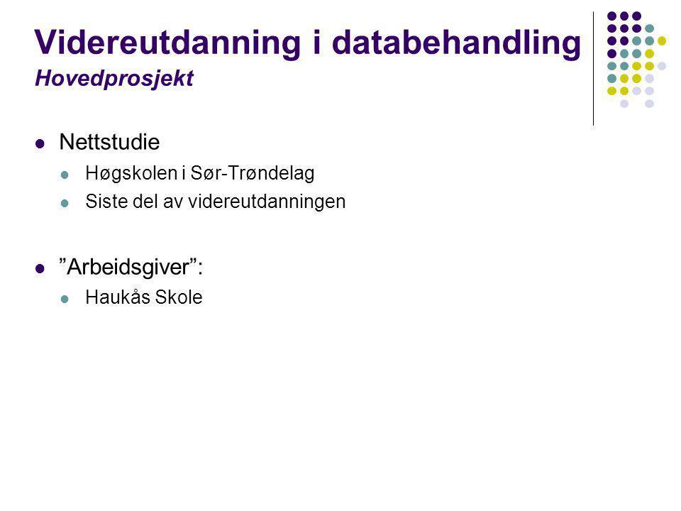 """Videreutdanning i databehandling Hovedprosjekt  Nettstudie  Høgskolen i Sør-Trøndelag  Siste del av videreutdanningen  """"Arbeidsgiver"""":  Haukås Sk"""