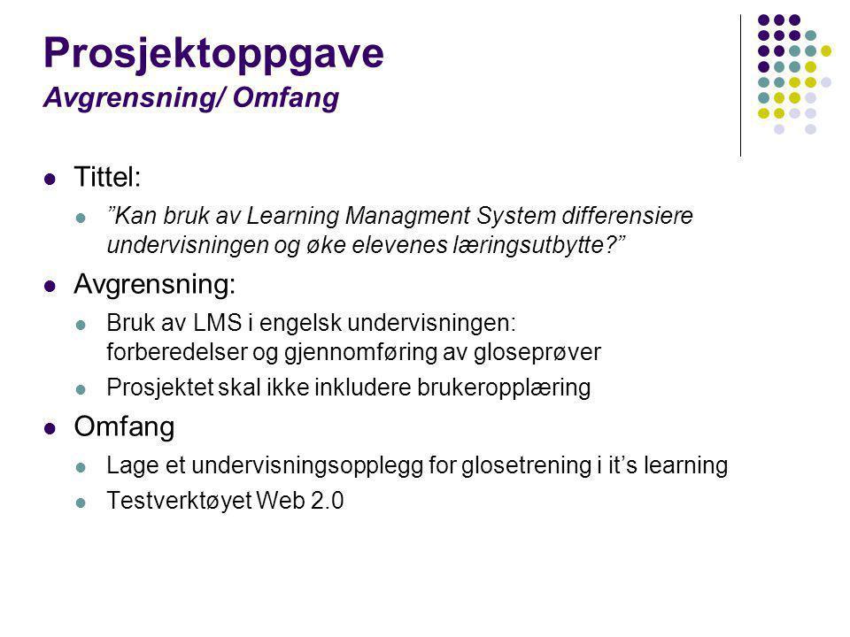 """Prosjektoppgave Avgrensning/ Omfang  Tittel:  """"Kan bruk av Learning Managment System differensiere undervisningen og øke elevenes læringsutbytte?"""" """