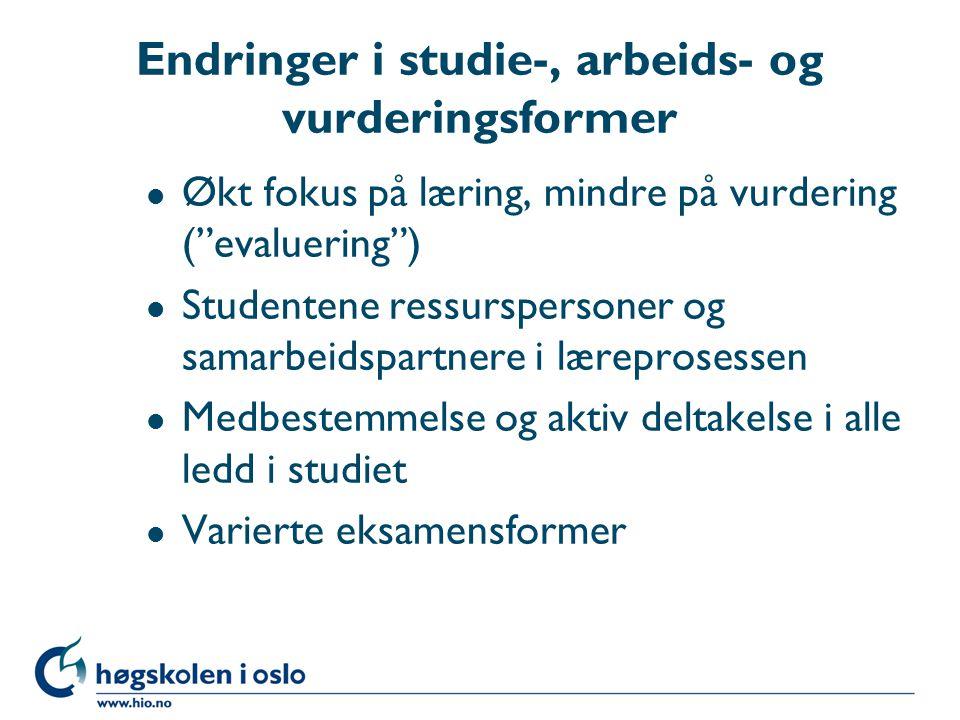 Endringer i studie-, arbeids- og vurderingsformer l Økt fokus på læring, mindre på vurdering ( evaluering ) l Studentene ressurspersoner og samarbeidspartnere i læreprosessen l Medbestemmelse og aktiv deltakelse i alle ledd i studiet l Varierte eksamensformer