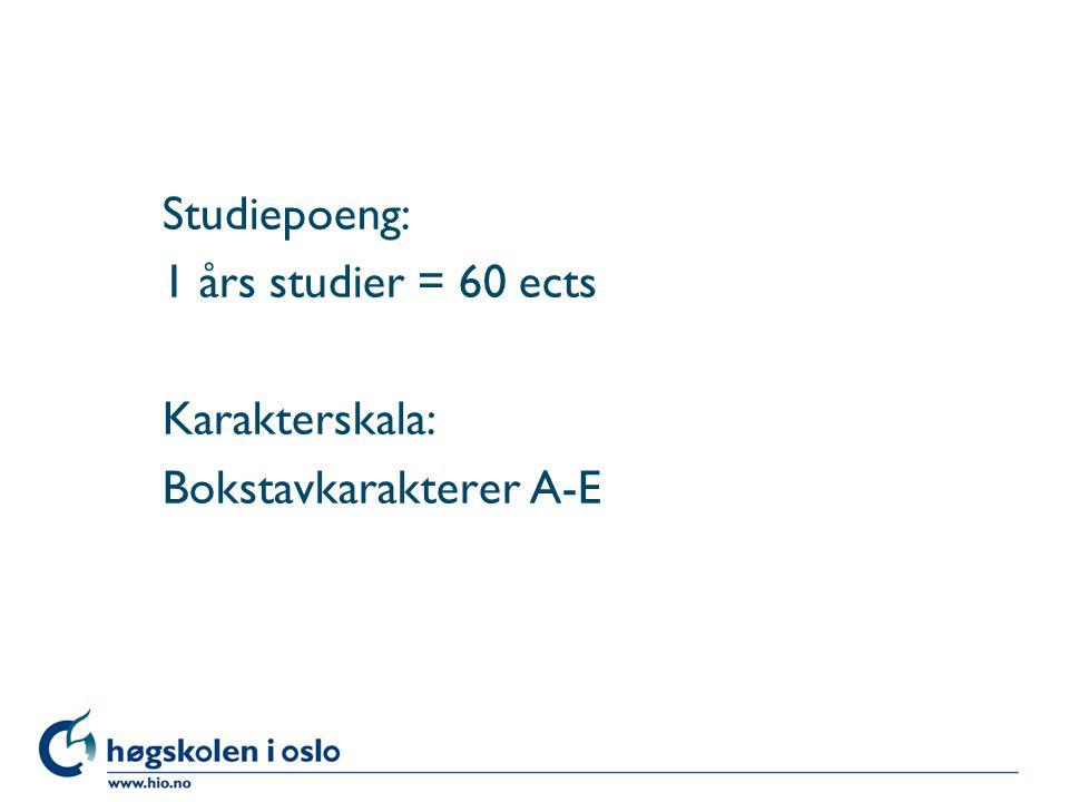 Studiepoeng: 1 års studier = 60 ects Karakterskala: Bokstavkarakterer A-E