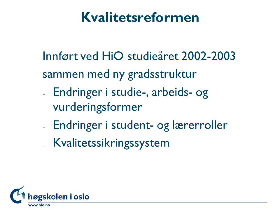 Kvalitetsreformen Innført ved HiO studieåret 2002-2003 sammen med ny gradsstruktur - Endringer i studie-, arbeids- og vurderingsformer - Endringer i student- og lærerroller - Kvalitetssikringssystem