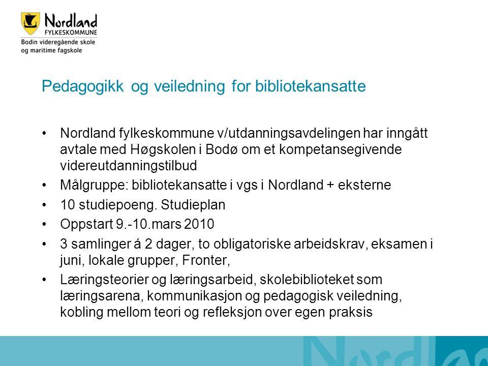 Pedagogikk og veiledning for bibliotekansatte •Nordland fylkeskommune v/utdanningsavdelingen har inngått avtale med Høgskolen i Bodø om et kompetansegivende videreutdanningstilbud •Målgruppe: bibliotekansatte i vgs i Nordland + eksterne •10 studiepoeng.