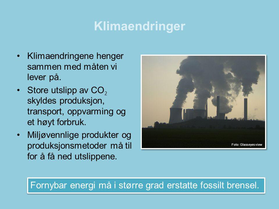 Klimaendringer •Klimaendringene henger sammen med måten vi lever på. •Store utslipp av CO 2 skyldes produksjon, transport, oppvarming og et høyt forbr