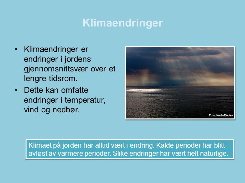 Klimaendringer •Klimaendringer er endringer i jordens gjennomsnittsvær over et lengre tidsrom. •Dette kan omfatte endringer i temperatur, vind og nedb
