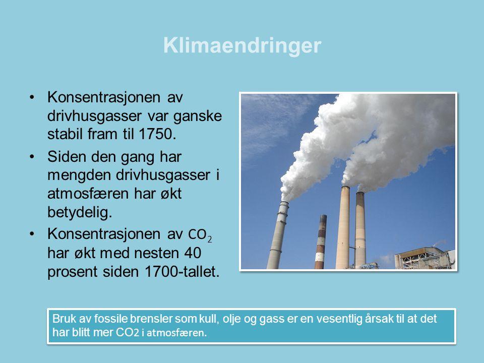 Klimaendringer •Konsentrasjonen av drivhusgasser var ganske stabil fram til 1750. •Siden den gang har mengden drivhusgasser i atmosfæren har økt betyd