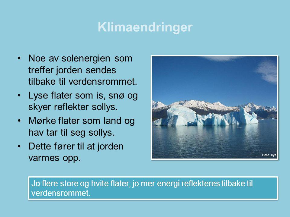 Klimaendringer •Noe av solenergien som treffer jorden sendes tilbake til verdensrommet. •Lyse flater som is, snø og skyer reflekter sollys. •Mørke fla