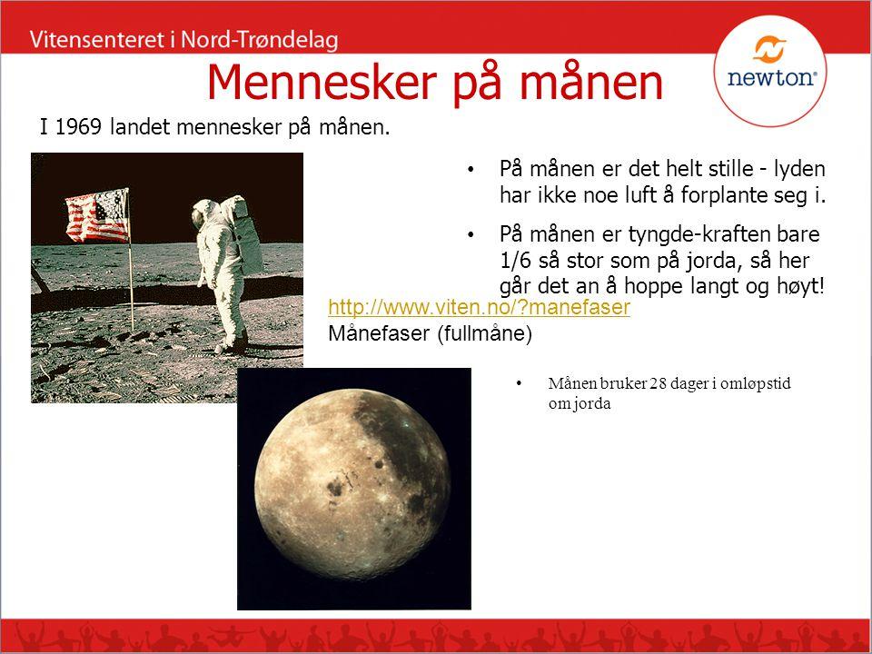 Mennesker på månen • Månen bruker 28 dager i omløpstid om jorda I 1969 landet mennesker på månen. http://www.viten.no/?manefaser Månefaser (fullmåne)
