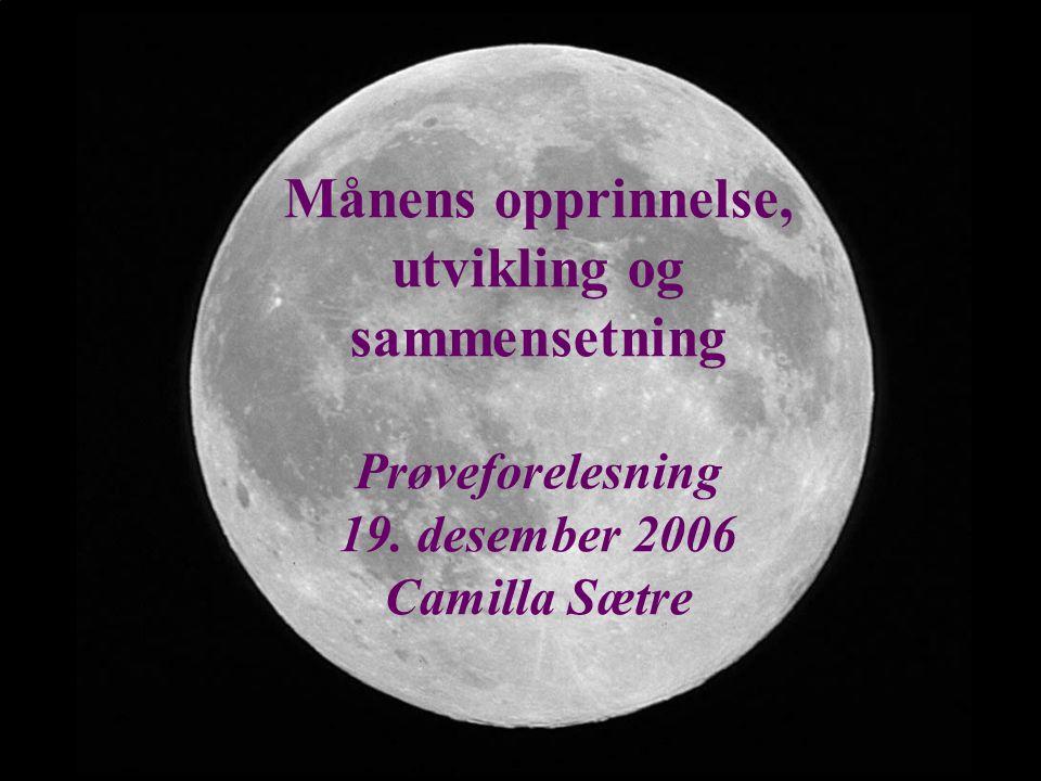 Månens opprinnelse, utvikling og sammensetning Prøveforelesning 19. desember 2006 Camilla Sætre
