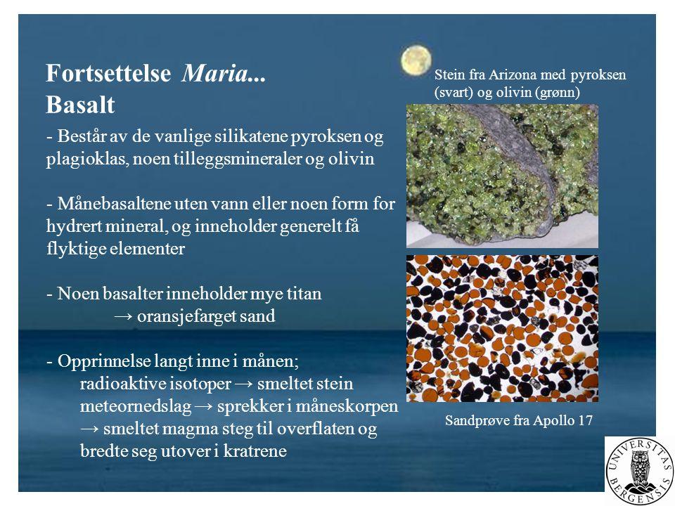 Fortsettelse Maria... Basalt - Består av de vanlige silikatene pyroksen og plagioklas, noen tilleggsmineraler og olivin - Månebasaltene uten vann elle