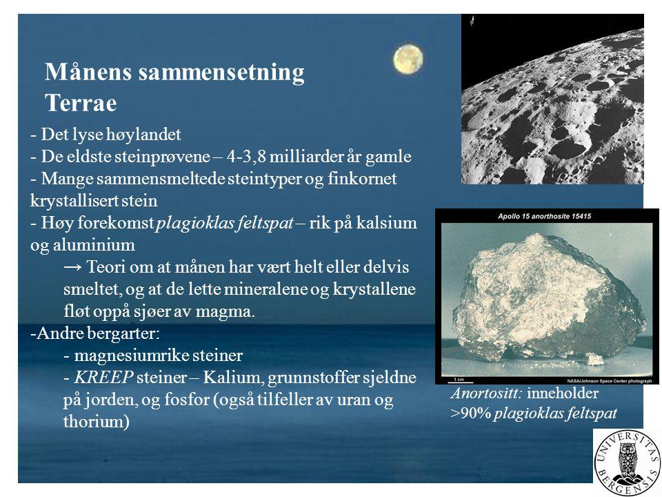 Månens sammensetning Terrae - Det lyse høylandet - De eldste steinprøvene – 4-3,8 milliarder år gamle - Mange sammensmeltede steintyper og finkornet k