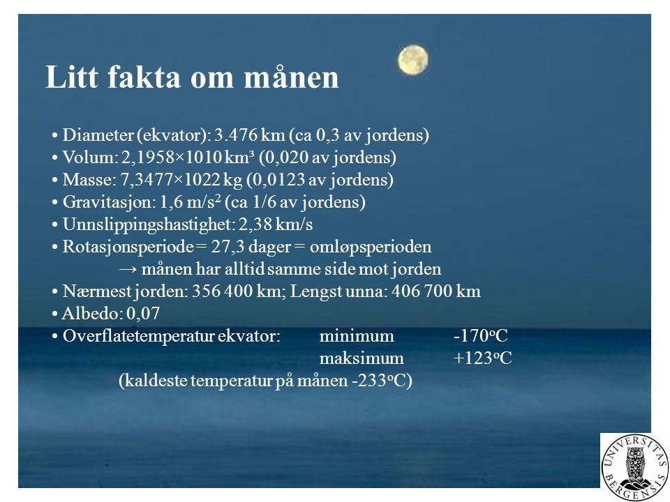 Litt fakta om månen • Diameter (ekvator): 3.476 km (ca 0,3 av jordens) • Volum: 2,1958×1010 km³ (0,020 av jordens) • Masse: 7,3477×1022 kg (0,0123 av