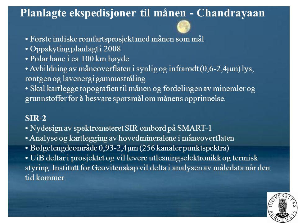 Planlagte ekspedisjoner til månen - Chandrayaan • Første indiske romfartsprosjekt med månen som mål • Oppskyting planlagt i 2008 • Polar bane i ca 100