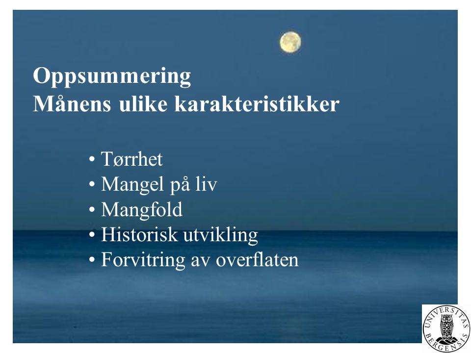 Oppsummering Månens ulike karakteristikker • Tørrhet • Mangel på liv • Mangfold • Historisk utvikling • Forvitring av overflaten