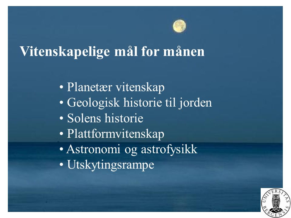 Vitenskapelige mål for månen • Planetær vitenskap • Geologisk historie til jorden • Solens historie • Plattformvitenskap • Astronomi og astrofysikk •