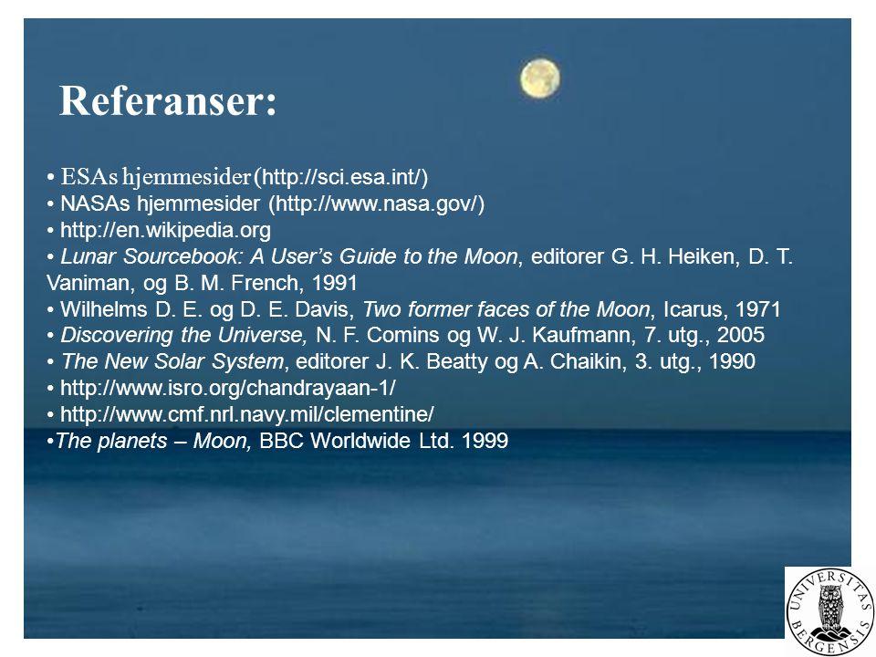 Referanser: • ESAs hjemmesider ( http://sci.esa.int/) • NASAs hjemmesider (http://www.nasa.gov/) • http://en.wikipedia.org • Lunar Sourcebook: A User'