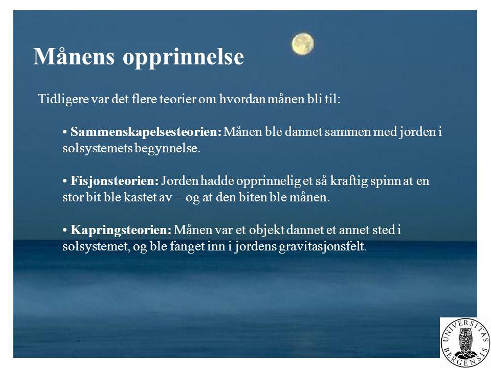 Månens opprinnelse Tidligere var det flere teorier om hvordan månen bli til: • Sammenskapelsesteorien: Månen ble dannet sammen med jorden i solsysteme