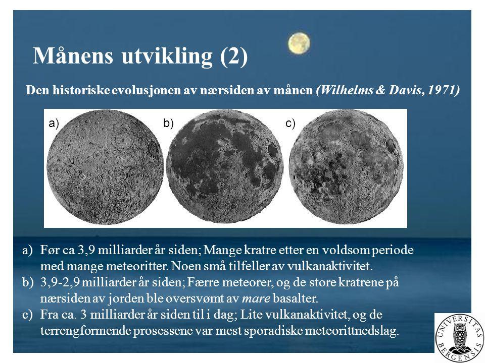 Månens utvikling (2) Den historiske evolusjonen av nærsiden av månen (Wilhelms & Davis, 1971) a)Før ca 3,9 milliarder år siden; Mange kratre etter en