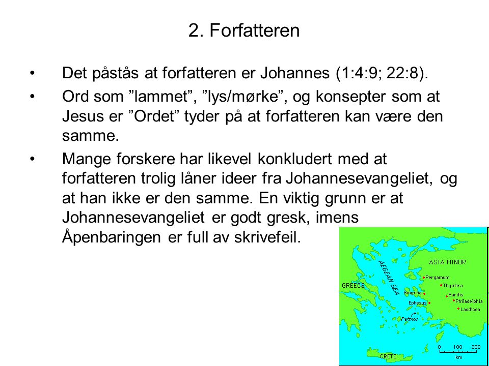 """2. Forfatteren •Det påstås at forfatteren er Johannes (1:4:9; 22:8). •Ord som """"lammet"""", """"lys/mørke"""", og konsepter som at Jesus er """"Ordet"""" tyder på at"""