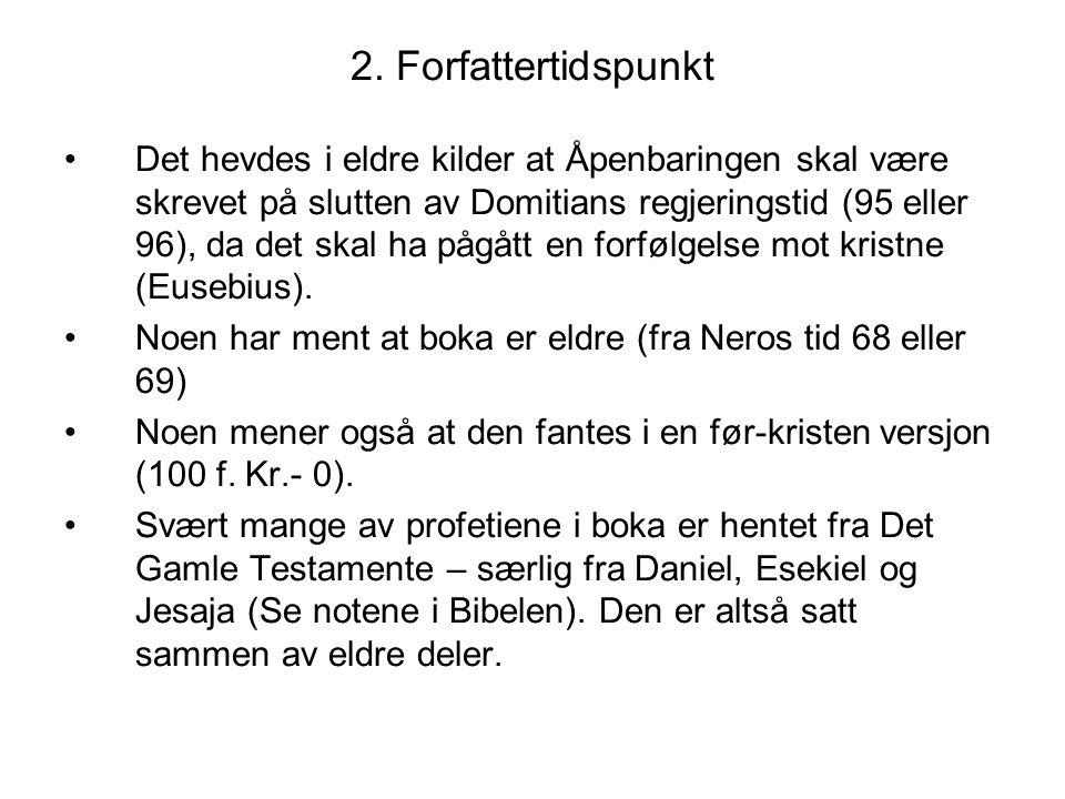 2. Forfattertidspunkt •Det hevdes i eldre kilder at Åpenbaringen skal være skrevet på slutten av Domitians regjeringstid (95 eller 96), da det skal ha