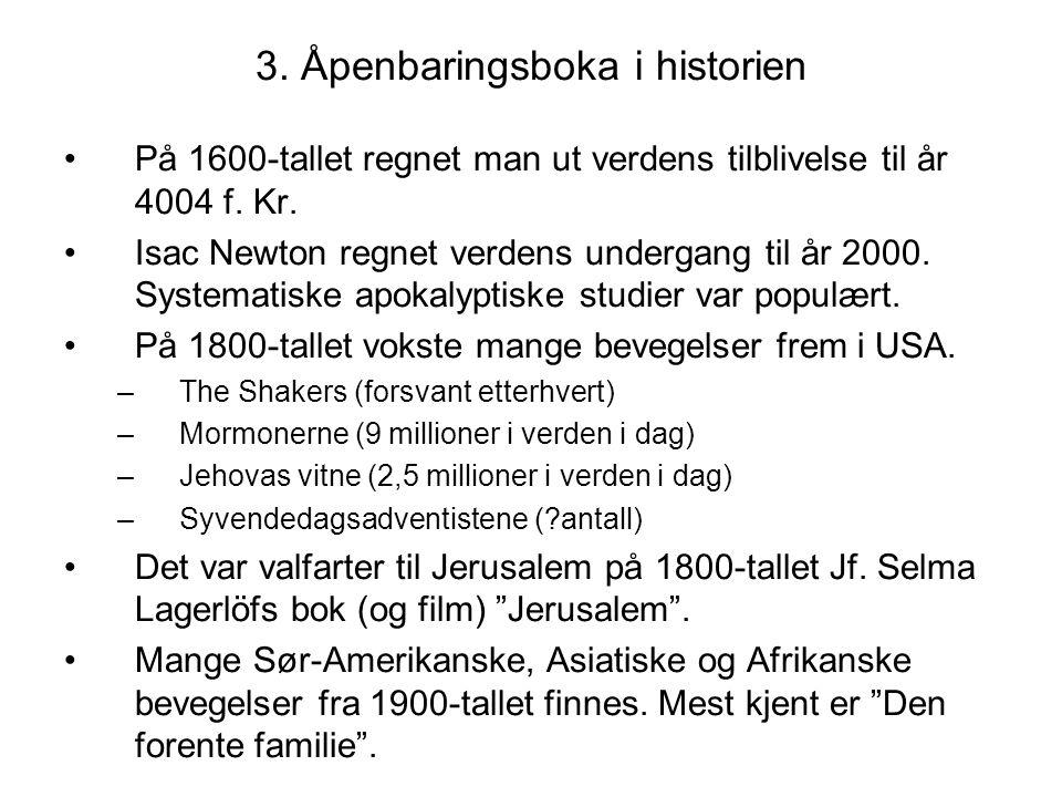 3. Åpenbaringsboka i historien •På 1600-tallet regnet man ut verdens tilblivelse til år 4004 f. Kr. •Isac Newton regnet verdens undergang til år 2000.