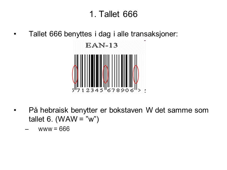 """1. Tallet 666 •Tallet 666 benyttes i dag i alle transaksjoner: •På hebraisk benytter er bokstaven W det samme som tallet 6. (WAW = """"w"""") –www = 666"""