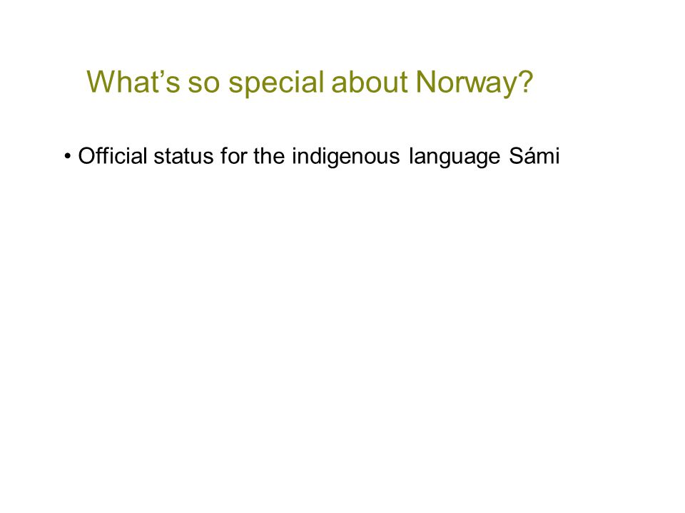 What's so special about Norway? • Official status for the indigenous language Sámi