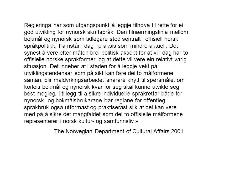 Regjeringa har som utgangspunkt å leggje tilhøva til rette for ei god utvikling for nynorsk skriftspråk. Den tilnærmingslinja mellom bokmål og nynorsk