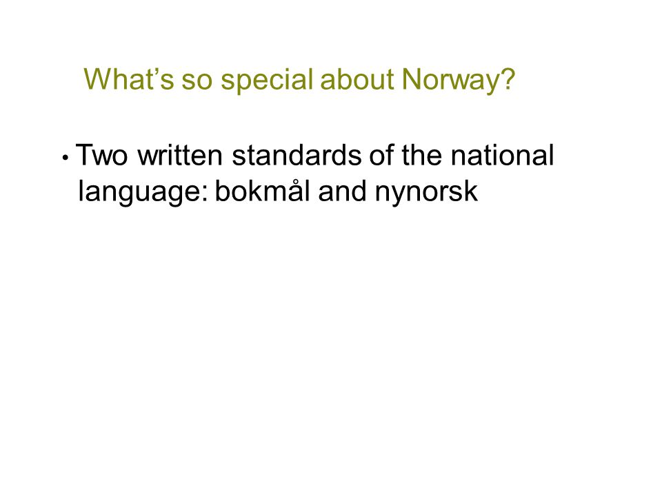 What's so special about Norway? • Two written standards of the national language: bokmål and nynorsk