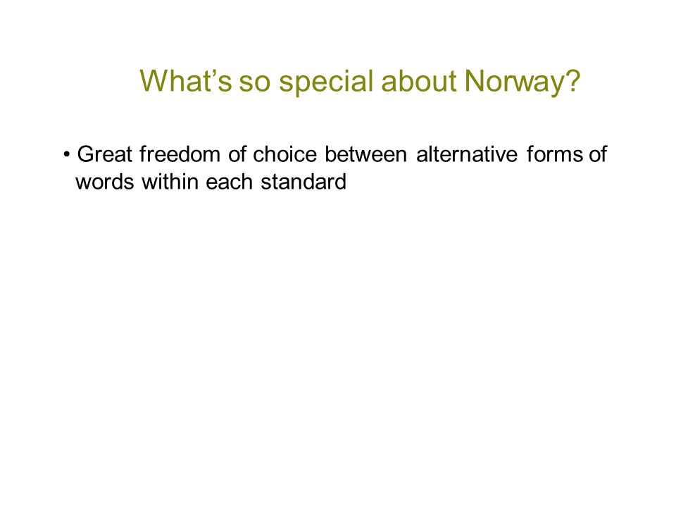 What's so special about Norway? • Great freedom of choice between alternative forms of words within each standard