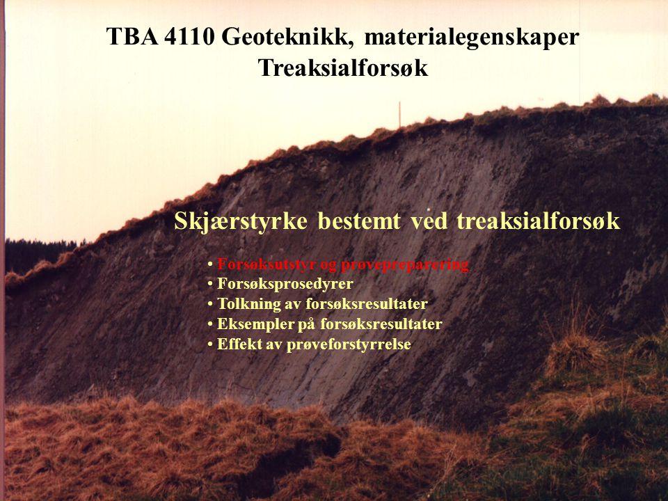 TBA 4110 Geoteknikk, materialegenskaper Treaksialforsøk Skjærstyrke bestemt ved treaksialforsøk • Forsøksutstyr og prøvepreparering • Forsøksprosedyre